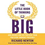 The Little Book of Thinking Big: Aim Higher and Go Further Than You Ever Thought Possible | Richard Newton