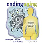 Ending Aging: The Rejuvenation Breakthroughs That Could Reverse Human Aging in Our Lifetime | Michael Rae,Aubrey de Grey