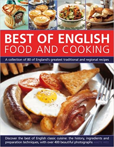 English food and cooking a collection of 80 of the best of english food and cooking a collection of 80 of the best of englands traditional recipes and regional specialities amazon annette yates forumfinder Gallery