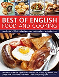 Best of English Food and Cooking: A Collection of 80 of England's Traditional and Regional Recipes