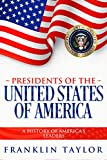 Presidents of the United States of America: A History of America's Leaders