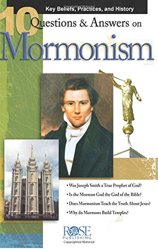10 Q & A on Mormonism pamphlet: Key Beliefs, Practices, and History -