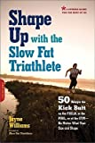 Shape Up with the Slow Fat Triathlete: 50 Ways to Kick Butt on the Field, in the Pool, or at the Gym--No Matter What Your Size and Shape [SHAPE UP W/THE SLOW FAT TRIATH]