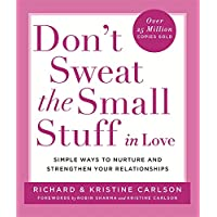 Don't Sweat The Small Stuff in Love: Simple ways to Keep the Little Things from Overtaking Your Life