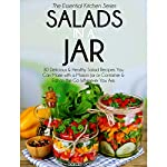 Salads in a Jar: 30 Delicious & Healthy Salad Recipes You Can Make with a Mason Jar or Container & Eat on the Go: Essential Kitchen Series, Book 24 | Sarah Sophia