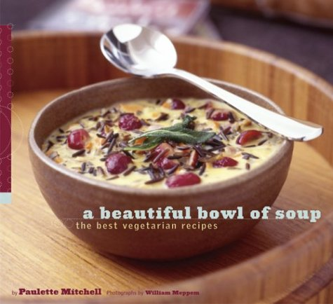 A Beautiful Bowl of Soup: The Best Vegetarian Recipes ebook