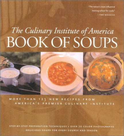 Book of Soups: More than 100 Recipes for Perfect Soups by Culinary Institute of America