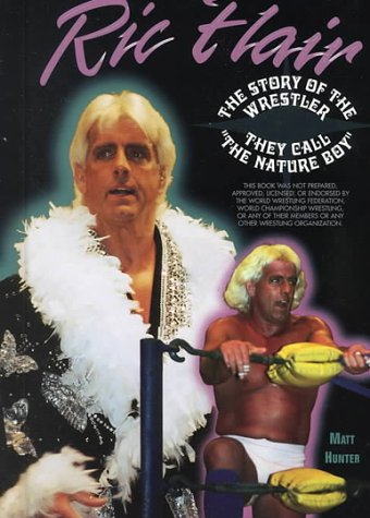 Ric Flair: The Story of the Wrestler They Call the Nature Boy (Pro Wrestling Legends)