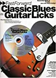 Fast Forward - Classic Blues Guitar Licks: Essential Riffs & Tricks You Can Learn Today! (Fast Forward (Music Sales))