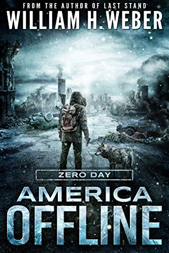America Offline: Zero Day (A Post-Apocalyptic Survival Series) (America Offline Book 1) by [Weber, William H.]