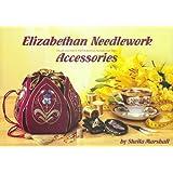 Elizabethan Needlework Accessories: The Second Title in the Elizabethan Needlework Series
