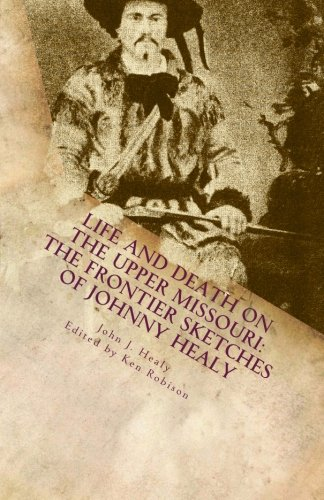 Life and Death on the Upper Missouri: The Frontier Sketches of Johnny Healy