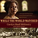 While the World Watched: A Birmingham Bombing Survivor Comes of Age During the Civil Rights Movement | Carolyn Maull McKinstry