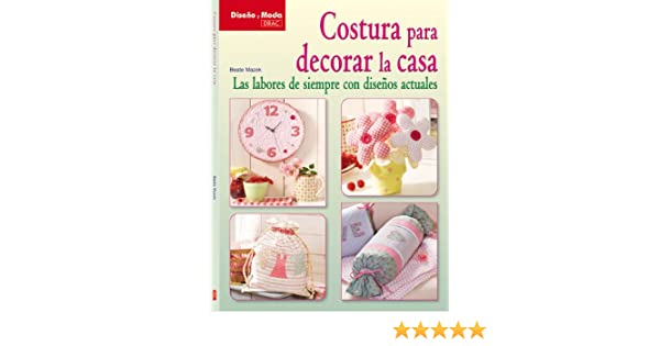 Costura para decorar la casa / Home Decor Sewing: Las labores de siempre con disenos actuales / Craftwork With Existing Designs (Diseno Y Moda / Design and ...