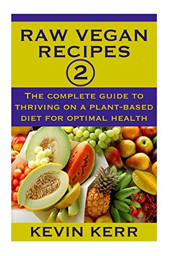Download raw vegan recipes 2 the complete guide to thriving on a download raw vegan recipes 2 the complete guide to thriving on a plant based diet for optimal physical health book pdf audio idoc3es0g forumfinder Choice Image