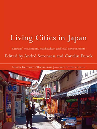 Living Cities in Japan: Citizens' Movements, Machizukuri and Local Environments (Nissan Institute/Routledge Japanese Studies)