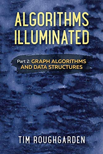 Algorithms Illuminated (Part 2): Graph Algorithms and Data Structures (Volume 2)