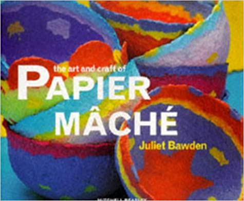 The Art and Craft of Papier Mache (Art and Craft)