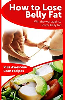 How to Lose Belly Fat - The cheat sheet to help you lose the belly fat and keep it gone (plus lean meal recipes) by [Rasin, Bob]