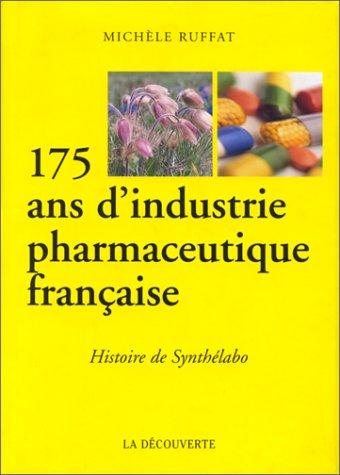 175 ans d'industrie pharmaceutique française. Histoire de Synthélabo Broché – 23 avril 1996 Michèle Ruffat La Découverte 2707125172 Santé-diététique-beauté