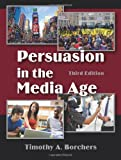 Persuasion in the Media Age, Timothy A. Borchers, 157766826X