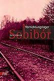 Vernichtungslager Sobibor (Reihe antifaschistische Texte)