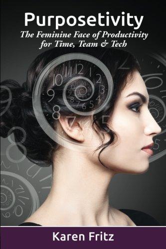 Purposetivity: The Feminine Face of Productivity for Time, Team & Tech