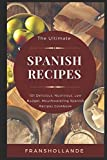 The Ultimate Spanish Recipes: 101 Delicious, Nutritious, Low Budget, Mouthwatering Spanish Recipes Cookbook