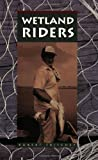 Wetland Riders, Fritchey, Robert, 0963621505