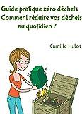 Guide pratique zéro déchets : Comment réduire vos déchets au quotidien ? (French Edition)