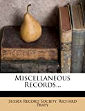 Miscellaneous Records..., Sussex Record Society and Richard Praty, 1273010418