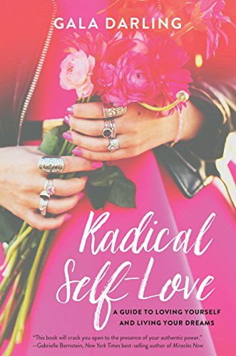 Radical Self Love A Guide To Loving Yourself And Living Your Dreams