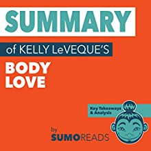 Summary of Kelly LeVeque's Body Love: Key Takeaways & Analysis | Livre audio Auteur(s) :  Sumoreads Narrateur(s) : Serena Travis