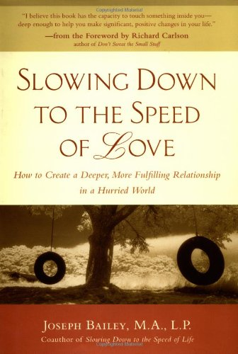 Slowing Down to the Speed of Love : How to Create a Deeper, More Fulfilling Relationship in a Hurried World