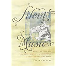 Silent Music: Medieval Song and the Construction of History in Eighteenth-Century Spain (Currents in Latin American and Iberian Music) by Susan Boynton (2011-11-17)