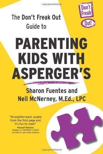The Don't Freak Out Guide To Parenting Kids With Asperger's by Sharon Fuentes, Neil McNerney (2013) Paperback