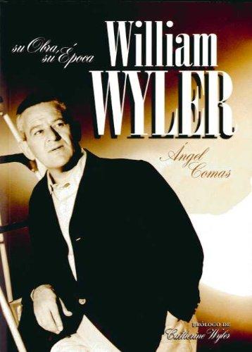 Descargar Libro William Wyler: Su Obra, Su época Ángel Comas Puente