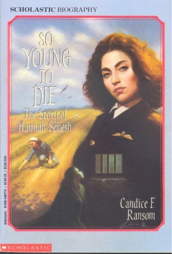 So Young to Die: The Story of Hannah Senesh (Scholastic Biography) ()
