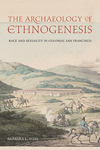 The Archæology of Ethnogenesis: Race and Sexuality in Colonial San Francisco