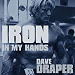 Iron in My Hands | Dave Draper