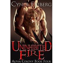 Uninhibited Fire (Alpha Colony Book 4)