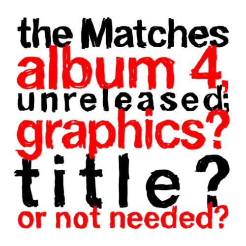 the Matches album 4, unrelease...