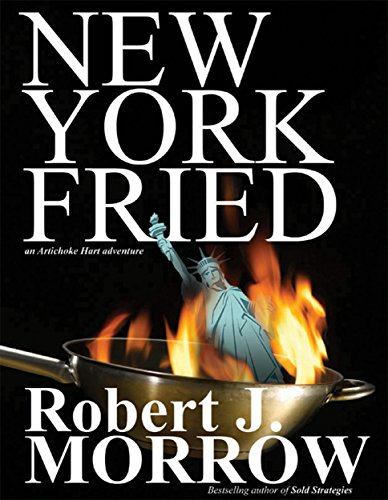 What happens when North Korea decides to invade America?  New York Fried (Artichoke Hart Adventure #1)  by Robert J. Morrow