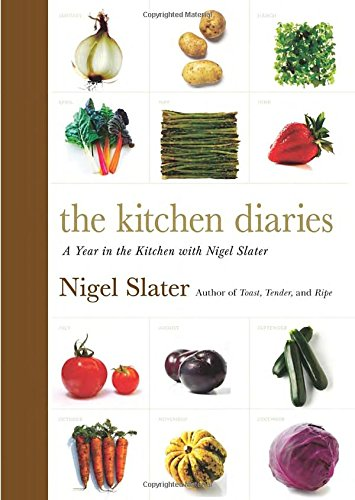 The Kitchen Diaries: A Year in the Kitchen with Nigel Slater by Nigel Slater
