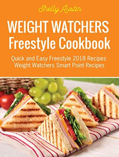 Weight Watchers Freestyle Cookbook: Quick and Easy Freestyle 2018 Recipes - Weight Watchers Smart Point Recipes (Book 1)