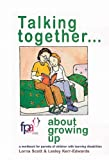 Talking Together.....About  Growing Up: A Workbook for Parents of Children with Learning Disabilities