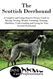 The Scottish Deerhound: A Complete and Comprehensive Owners Guide to: Buying, Owning, Health, Grooming, Training, Obedience, Understanding and Caring ... to Caring for a Dog from a Puppy to Old Age)