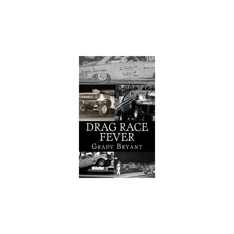 Drag Race Fever The adventures of a young drag racer following   his dream of competing with the factory cars in the early days of the match race wars between Ford, Chrysler and Chevy. (Volume 1)