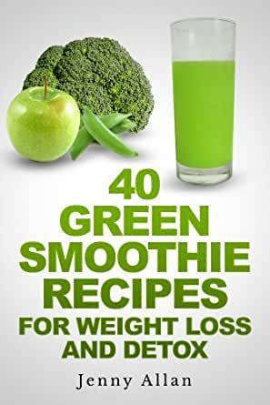 Amazon Com Green Smoothie Recipes For Weight Loss And Detox Book Ebook Allan Jenny Kindle Store