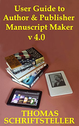 User Guide to Author & Publisher Manuscript Maker v4.0: Transform a Draft of Your Novel or Non-Fiction Book into a Ready-to-Publish Kindle eBook, ePub File or Print PDF (English Edition)